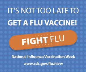 Its Not Too Late To Get a Flu Vaccine! Fight Flu